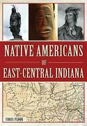 Native Americans Of East-central Indiana By Chris Flook English Paperback Book