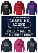 Leave Me Alone Iand039m Only Talking To My Horse Today Funny Hoody S To 2xl
