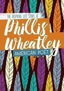 Phillis Wheatley The Inspiring Life Story Of The American Poet By Robin S. Doak