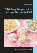 Frohlich Bunte Fruhjahrskuche Mit Dem Thermomix Tm5 By Kerstin Peters German P