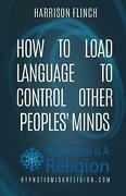 How To Load Language To Control Other Peoplesand039 Minds By Harrison Flinch English