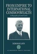 From Empire To International Commonwealth A Biography Of Lionel Curtis By Debor