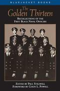 The Golden Thirteen Recollections Of The First Black Naval Officers By Paul Stil