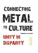 Connecting Metal To Culture Unity In Disparity By Mika Elovaara English Hardc