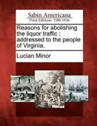 Reasons For Abolishing The Liquor Traffic Addressed To The People Of Virginia.