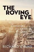 The Roving Eye A Reporter's Love Affair With Paris, Politics And Sport By Richard
