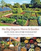 No Dig Organic Home And Garden Grow, Cook, Use, And Store Your Harvest By Charles