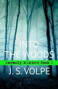 Into The Woods Anomaly Hunters, Book One By J.s. Volpe English Paperback Boo