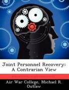 Joint Personnel Recovery A Contrarian View By Michael R. Outlaw English Paper