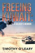 Freeing Kuwait A Soldier's Memoir By Timothy O'leary English Paperback Book F
