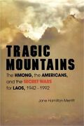 Tragic Mountains The Hmong The Americans And The Secret Wars For Laos 1942-1