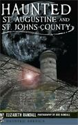 Haunted St. Augustine And St. Johns County Hardback Or Cased Book