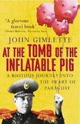 At The Tomb Of The Inflatable Pig Travels Throug... By Gimlette John Paperback