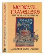Medieval Travellers The Rich And The Restle... By Labarge Margaret Wa Hardback