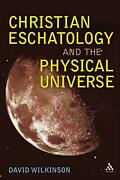 Christian Eschatology And The Physical Universe By David Wilkinson English Har