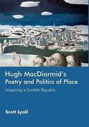 Hugh Macdiarmid's Poetry And Politics Of Place Imagining A Scottish Republic By