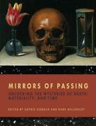 Mirrors Of Passing Unlocking The Mysteries Of Death Materiality And Time By S