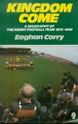 Kingdom Come [a Biography Of The Kerry Football Team 1975-1... By Corry Eoghan