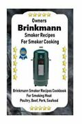 Owners Brinkmann Smoker Recipes For Smoker Cooking Brinkmann Smoker Recipes...