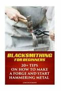Blacksmithing For Beginners 20+ Tips On How To Make A Forge And Start Hamme...