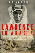 Lawrence In Arabia War, Deceit, Imperial Folly And The Ma... By Anderson, Scott