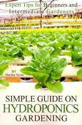 Simple Guide On Hydroponics Gardening Expert Tips For Beginners And Interme...