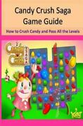 Candy Crush Saga Game Guide How To Crush Candies And Pass All The Levels P...
