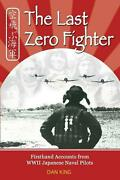 The Last Zero Fighter Firsthand Accounts From Wwii Japanese Naval Pilots By Dan