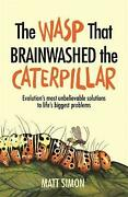 The Wasp That Brainwashed The Caterpillar By Matt Simon English Paperback Book