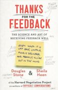 Thanks For The Feedback The Science And Art Of Receiving Feedback Well Eve...