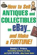 How To Sell Antiques And Collectibles On Ebay . . . And Make A Fortune, Pape...