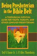 Being Presbyterian In The Bible Belt A Theological Survival Guide For Youth, Pa