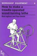 How To Make A Treadle-operated Wood-turning Lathe By Bob Ingham English Paperb