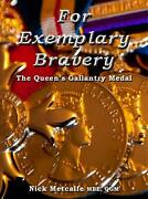 For Exemplary Bravery - The Queen's Gallantry Medal By Nick Metcalfe Hardcover B