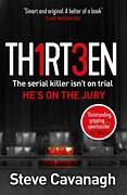 Thirteen The Serial Killer Isnand039t On Trial. Heand039s On The Jury By Steve Cavanagh