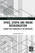 Space Utopia And Indian Decolonization Literary Pre-figurations Of The Postcol