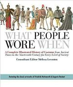 What People Wore When A Complete Illustrated History Of Costume From Ancien...