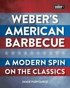 Weber's American Barbecue A Modern Spin On The Classics By Jamie Purviance Eng
