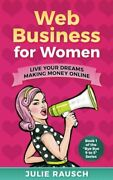 Web Business For Women Live Your Dreams Making Money Online... By Rausch Julie