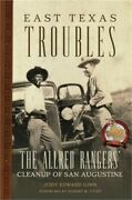 East Texas Troubles The Allred Rangers' Cleanup Of San Augustine Hardback Or C
