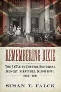 Remembering Dixie The Battle To Control Historical Memory In Natchez Mississip
