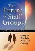 The Future Of Staff Groups 9781576750254 By Henning, Joel P