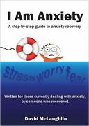 I Am Anxiety A Step-by-step Guide To Anxiety Recovery By David Mclaughlin Engl