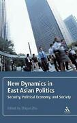 New Dynamics In East Asian Politics Security, Political Economy, And Society By