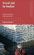 Food Aid In Sudan A History Of Power Politics And Profit By Susanne Jaspars E