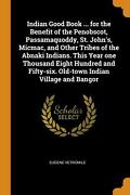 Indian Good Book ... For The Benefit Of The Penobscot Passamaquoddy St. Johnand039s