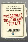 Spy Secrets That Can Save Your Life A Former Cia Officer Reveals Safety And...