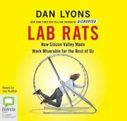Lab Rats How Silicon Valley Made Work Miserable For The Rest Of Us By Dan Lyons