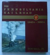 The Pennsylvania Railroad The 1940s And 1950s By Don, Jr Ball Limited Ed 1776