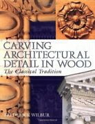 Carving Architectural Detail In Wood The Class... By Frederick Wilbur Paperback